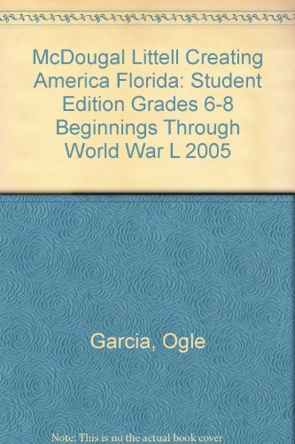 McDougal Littell Creating America Florida: Student Edition Grades 6-8 Beginnings through World War l 2005 - MCDOUGAL LITTEL