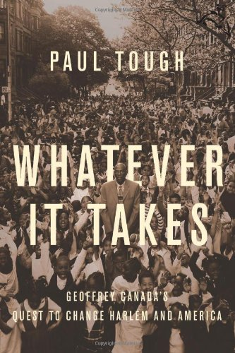 Whatever It Takes: Geoffrey Canada's Quest to Change Harlem and America - Paul Tough