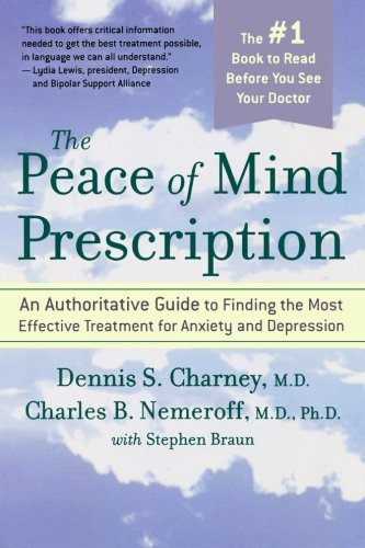 The Peace of Mind Prescription: An Authoritative Guide to Finding the Most Effective Treatment for Anxiety and Depression - Dennis Charney; Charles Nemeroff