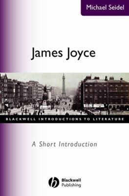 James Joyce : A Short Introduction - Michael Seidel