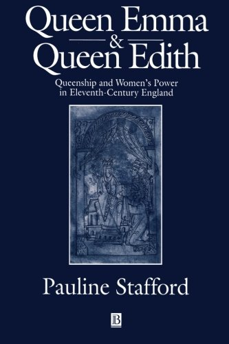 Queen Emma and Queen Edith: Queenship and Women's Power in Eleventh-Century England - Pauline Stafford