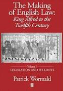 The Making of English Law: King Alfred to the Twelfth Century: Volume I: Legislation and Its Limits