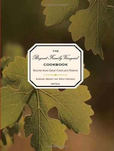 The Bryant Family Vineyard Cookbook: Recipes from Great Chefs and Friends - Barbara Bryant; Betsy Fentress