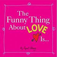 The Funny Thing about Love Is...