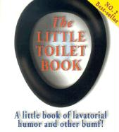 The Little Toilet Book: A Little Book of Lavatorial Humor and Other Bumf!