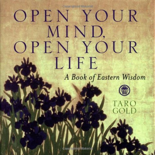 Open Your Mind, Open Your Life: A Book of Eastern Wisdom (Large Second Volume) - Taro Gold