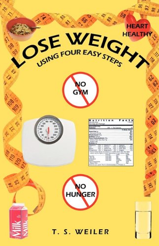 Lose Weight Using Four Easy Steps - T. S. Weiler