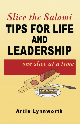 Slice the Salami: Tips For Life and Leadership - Artie Lynnworth