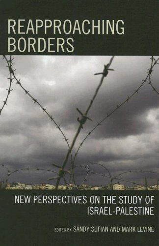 Reapproaching Borders: New Perspectives on the Study of Israel-Palestine - Editor-Sandy Sufian; Editor-Mark Levine; Contributor-Moussa Abou Ramadan; Contributor-Thomas Abowd; Contributor-Samer Alatout; Contributor-Uzi Baram; Contributor-Michelle Campos; Contributor-Nadav Davidovitch; Contributor-Geremy Forman; Contributor-Daniel