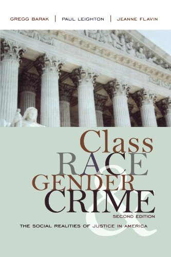 Class, Race, Gender, and Crime: The Social Realities of Justice in America - Gregg Barak; Paul Leighton; Jeanne Flavin