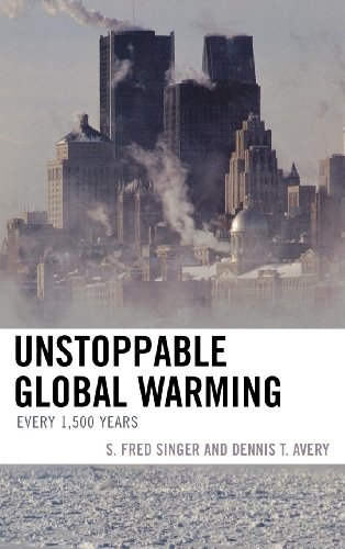 Unstoppable Global Warming: Every 1,500 Years - Dennis T. Avery; S. Fred Singer