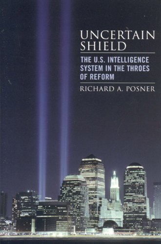 Uncertain Shield: The U.S. Intelligence System in the Throes of Reform (Hoover Studies in Politics, Economics, and Society) - Richard A. Posner