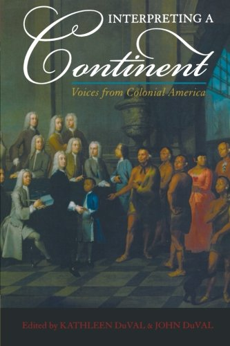 Interpreting a Continent: Voices from Colonial America - Kathleen DuVal; John DuVal