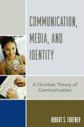 Communication, Media, and Identity: A Christian Theory of Communication
