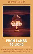 From Lambs to Lions: Future Security Relationships in a World of Biological and Nuclear Weapons