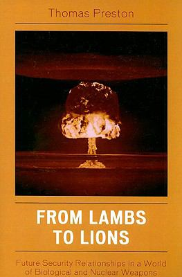 From Lambs to Lions : Future Security Relationships in a World of Biological and Nuclear Weapons - Thomas Preston