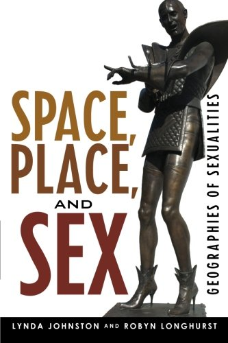 Space, Place, and Sex: Geographies of Sexualities (Why of Where) - Lynda Johnston; Robyn Longhurst