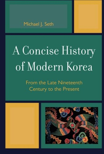 A Concise History of Modern Korea: From the Late Nineteenth Century to the Present - Seth, Michael J.