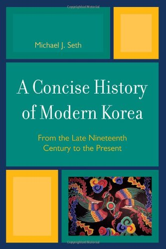A Concise History of Modern Korea: From the Late Nineteenth Century to the Present - Michael J. Seth