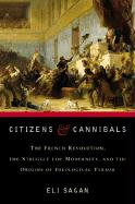 Citizens & Cannibals: The French Revolution, the Struggle for Modernity, and the Origins of Ideological Terror