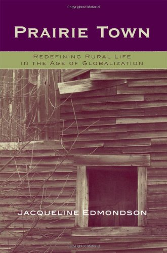Prairie Town: Redefining Rural Life in the Age of Globalization (Critical Perspectives Series: A Book Series Dedicated to Paulo Freire) - Jacqueline Edmondson