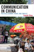 Communication in China: Political Economy, Power and Conflict