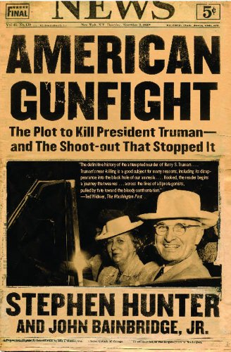 American Gunfight: The Plot to Kill President Truman--and the Shoot-out That Stopped It - Stephen Hunter; John Bainbridge Jr.
