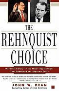 The Rehnquist Choice: The Untold Story of the Nixon Appointment Tht Redefined the Supreme Court