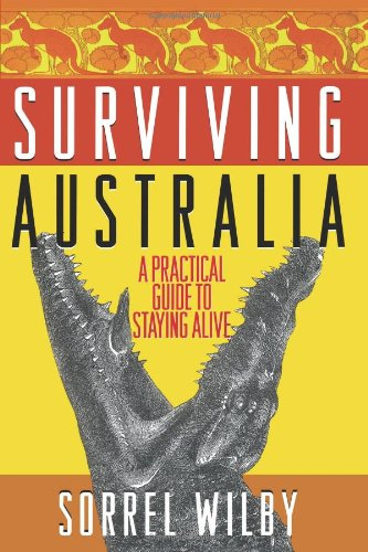 Surviving Australia: A Practical Guide to Staying Alive - Sorrel Wilby