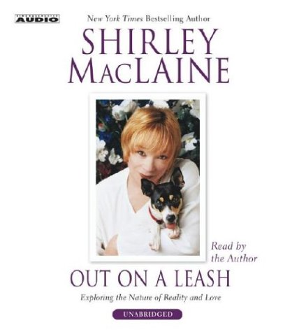 Out on a Leash: Exploring Reality and Love - MacLaine, Shirley
