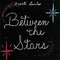 Between the Stars - Brent Lewis