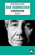 Jean Baudrillard: In Radical Uncertainty (Modern European Thinkers)