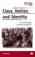 Class, Nation and Identity: The Anthropology of Political Movements