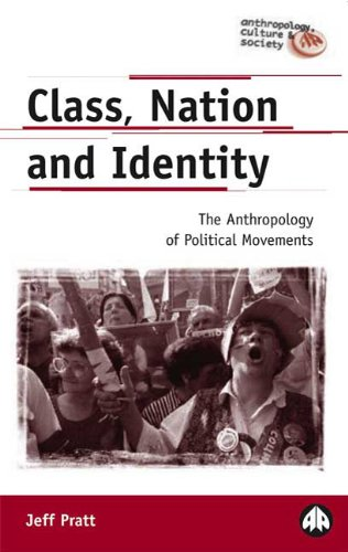 Class, Nation and Identity: The Anthropology of Political Movements (Anthropology, Culture and Society) - Jeff Pratt