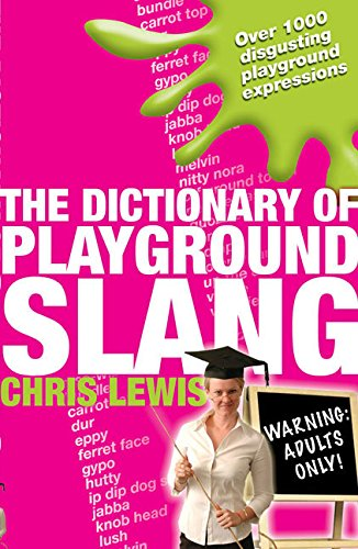 The Dictionary of Playground Slang - Chris Lewis
