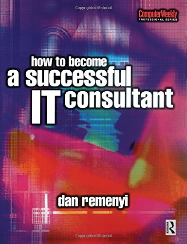 How to Become a Successful IT Consultant (Computer Weekly Professional) - Dan Remenyi