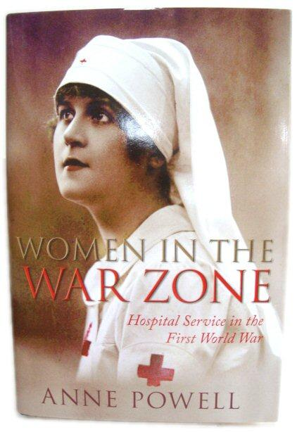 Women in the War Zone: Hospital Service in the First World War - Powell, Anne