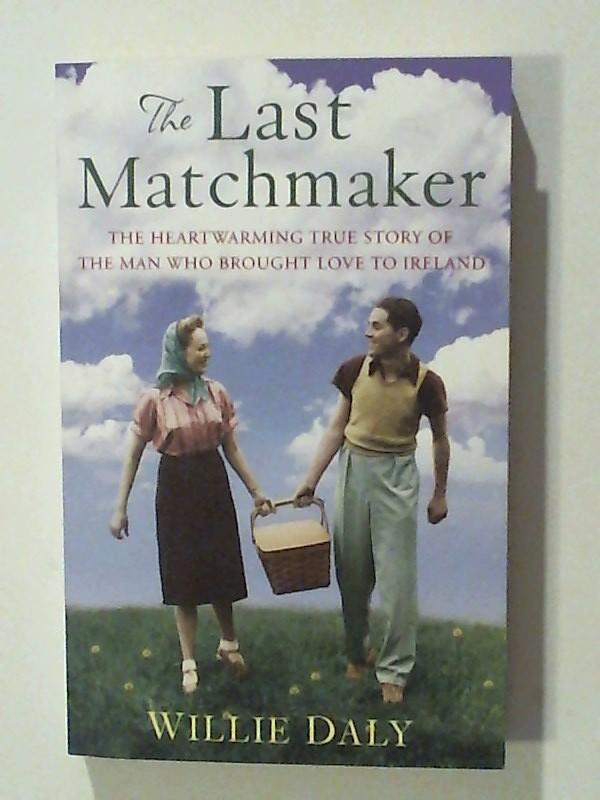 The Last Matchmaker: The heartwarming true story of the man who brought love to Ireland - Daly, Willie