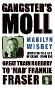 Gangster's Moll: Living with a Life of Crime--From the Great Train Robbery to 'Mad' Frankie Fraser