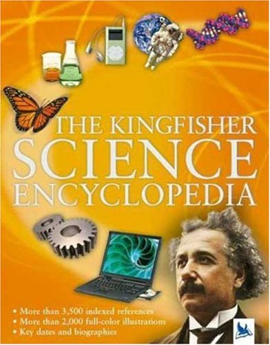 The Kingfisher Science Encyclopedia (Kingfisher Encyclopedias) - Charles Taylor; Editors of Kingfisher