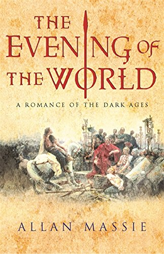 The Evening of the World: A Romance of the Dark Ages (Dark Ages Trilogy) - Massie, Allan