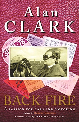 Back Fire: A Passion for Cars and Motoring - Alan Clark