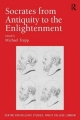 Socrates from Antiquity to the Enlightenment (Publications for the Centre for Hellenic Studies, King's College London)