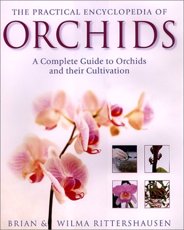 The Practical Encyclopedia of Orchids: The Complete Guide to Orchids and Their Cultivation - Wilma Rittershausen; Brian Rittershausen