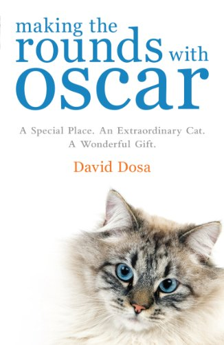 Making the Rounds with Oscar: The Inspirational Story of a Doctor, His Patients and a Very Special Cat - David Dosa