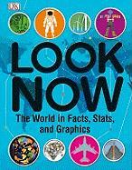 Look Now: The World in Facts, Stats, and Graphics