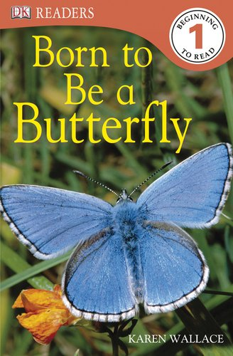 DK Readers L1: Born to Be a Butterfly - Karen Wallace