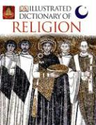 Illustrated Dictionary of Religion: Rituals, Beliefs, and Practices from Around the World