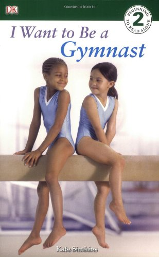 DK Readers L2: I Want to Be a Gymnast - Kate Simkins