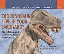 Did Dinosaurs Live in Your Backyard?: Questions and Answers about Dinosaurs